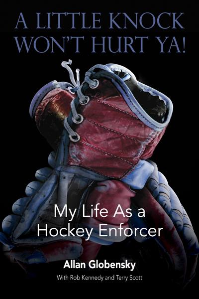 A Little Knock Won't Hurt Ya: My Life as a Hockey Enforcer