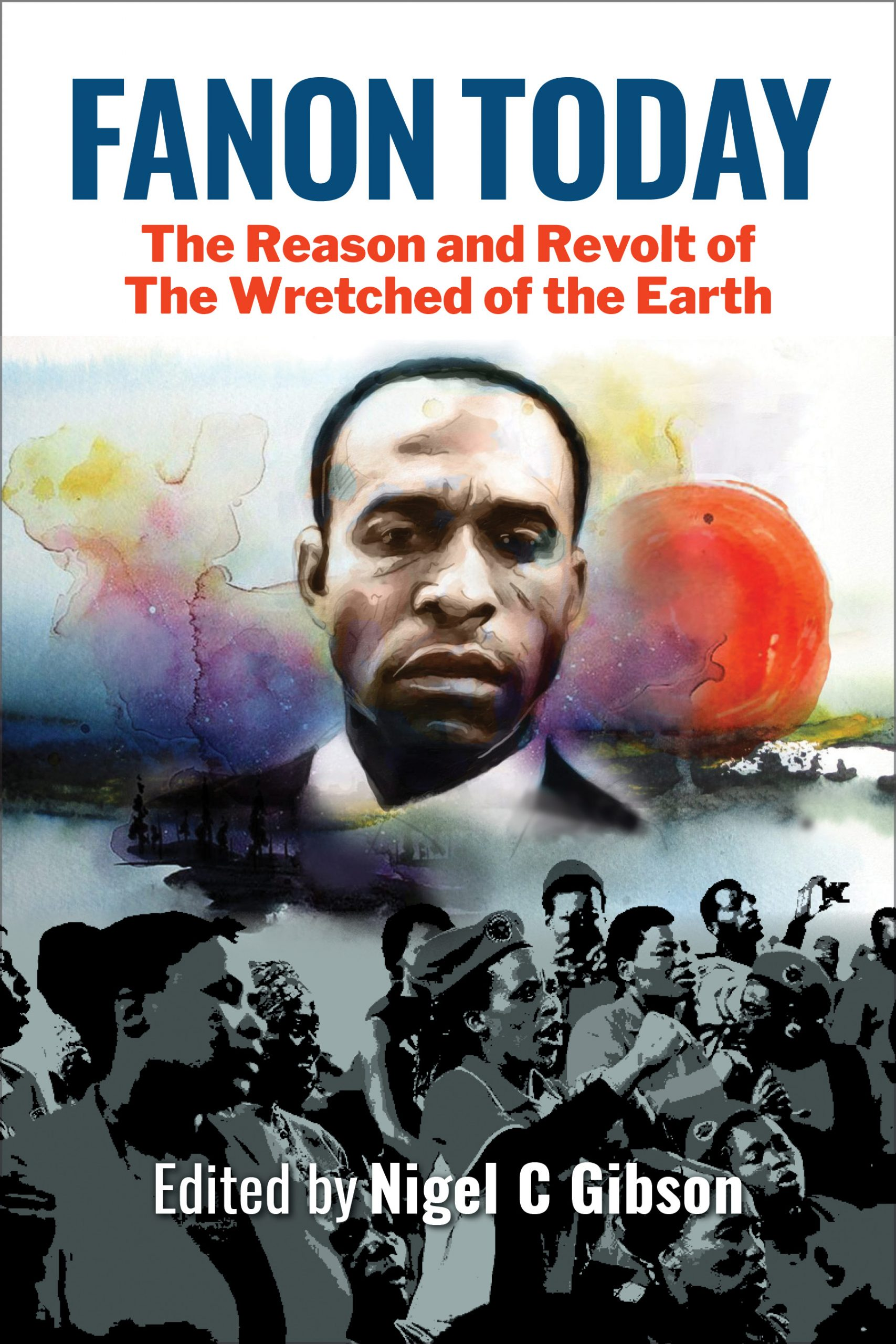 Fanon Today: Reason and Revolt of the Wretched of the Earth